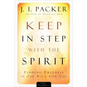 Keep in Step with the Spirit by Prof J I Packer