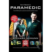 How to Become a Paramedic: The Ultimate Guide to Passing the Paramedic/Emergency Care Assistant Selection Process by Richard McMunn