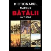 Dictionarul marilor batalii - Ian V. Hogg