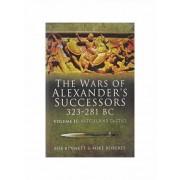 The Wars of Alexander's Successors 323-281 BC: Battles and Tactics v. 2 by Bob Bennett