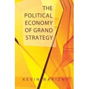 The Political Economy of Grand Strategy by Kevin Narizny