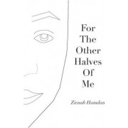 For the Other Halves of Me by Zienab Hamdan