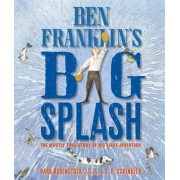 Ben Franklin's Big Splash: The Mostly True Story of His First Invention, Hardcover