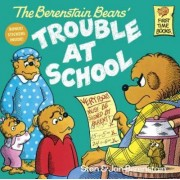The Berenstain Bears and the Trouble at School by Stan Berenstain