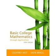 Basic College Mathematics Through Applications by Geoffrey Akst