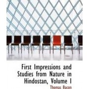 First Impressions and Studies from Nature in Hindostan, Volume I by Thomas Bacon