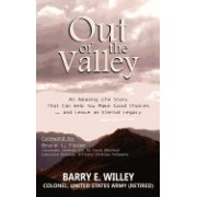 Out of the Valley an Amazing Life Story That Can Help You Make Good Choices... and Leave an Eternal Legacy