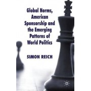 Global Norms, American Sponsorship and the Emerging Patterns of World Politics by Simon F. Reich