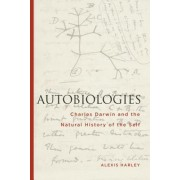 Autobiologies: Charles Darwin and the Natural History of the Self