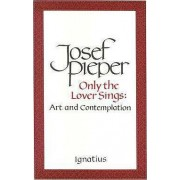 Only the Lover Sings by Josef Pieper