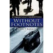 Without Footnotes by John P. Karalis