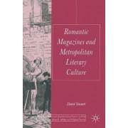 Romantic Magazines and Metropolitan Literary Culture by David Stewart