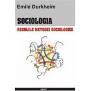 Sociologia. Regulile metodei sociologice - Emile Durkheim