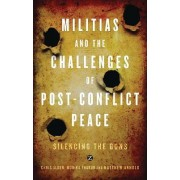 Militias and the Challenges of Post-Conflict Peace by Dr. Chris Alden