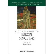 A Companion to Europe Since 1945 by Klaus Larres