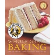 King Arthur Flour Whole Grain Baking by King Arthur Flour
