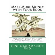 Make More Money with Your Book: From Getting Started to Creating Additional Materials, Online Campaigns, Podcasts, Blogs, Videos, Advertising, PR, and