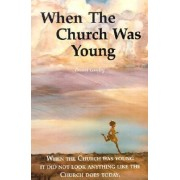 When the Church Was Young by Ernest Loosley