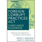 Foreign Corrupt Practices Act Compliance Guidebook by Martin T. Biegelman