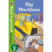 Big Machines - Read it Yourself with Ladybird: Level 2 by Ladybird