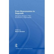 From Bioeconomics to Degrowth by Nicolas Georgescu-Roegen