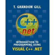 Introduction to Programming Using Visual C++ .NET by T.Grandon Gill