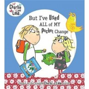 But I've Used All of My Pocket Change by Lauren Child