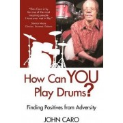 How Can You Play Drums? by John Caro