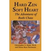 Hard Zen, Soft Heart by Christopher S. Hyatt
