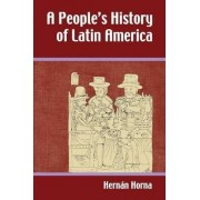 A People's History of Latin America by Hernan Horna