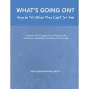 What's Going On?: How to Tell When They Can't Tell You by Marie Hartwell-walker