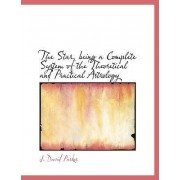 The Star, Being a Complete System of the Theoretical and Practical Astrology by J David Parkes