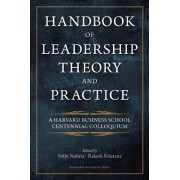 Handbook of Leadership Theory and Practice: An HBS Centennial Colloquium on Advancing Leadership