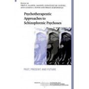 Psychotherapeutic Approaches to Schizophrenic Psychoses by Yrj