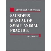 Saunders Manual of Small Animal Practice by Stephen J. Birchard
