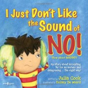 Julia Cook I Just Don't Like the Sound of No!: My Story About Accepting 'no' for an Answer and Disagreeing ... the Right Way! (Best Me I Can Bge!)