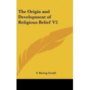 The Origin and Development of Religious Belief V2 by Sabine Baring-Gould