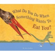 What Do You Do When Something Wants to Eat You? by Steve Jenkins