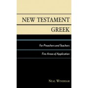 New Testament Greek for Preachers and Teachers by Neal Windham