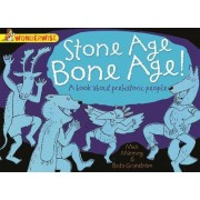 Stone Age Bone Age!: A Book About Prehistoric People by Mick Manning