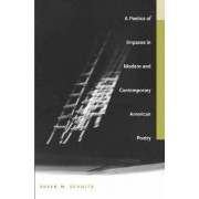 A Poetics of Impasse in Modern and Contemporary American Poetry by Susan M. Schultz