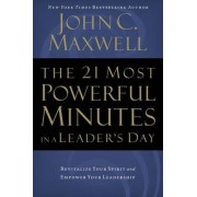 The 21 Most Powerful Minutes in a Leader's Day by John Maxwell