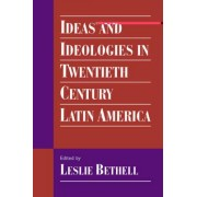 Ideas and Ideologies in Twentieth-Century Latin America by Leslie Bethell