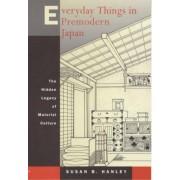 Everyday Things in Premodern Japan by Susan B. Hanley