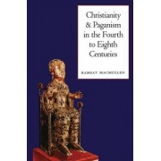 Christianity and Paganism in the 4th to 8th Centuries by Ramsay MacMullen