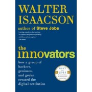 The Innovators: How a Group of Hackers, Geniuses, and Geeks Created the Digital Revolution, Paperback