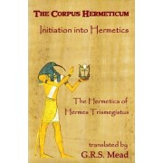 The Corpus Hermeticum by G R S Mead