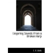 Lingering Sounds from a Broken Harp by E R Wells