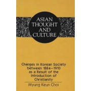Changes in Korean Society Between 1884-1910 as a Result of the Introduction of Christianity by Myung Keun Choi