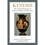 Kinesis: The Ancient Depiction of Gesture, Motion, and Emotion